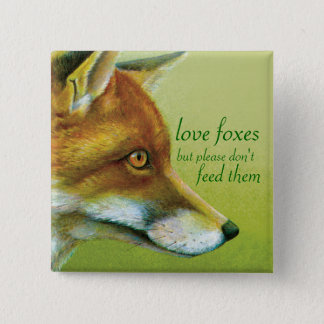 """""""Love foxes but please don't feed them"""" button"""
