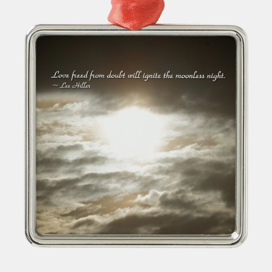 Love Freed From Doubt Will... Metal Ornament