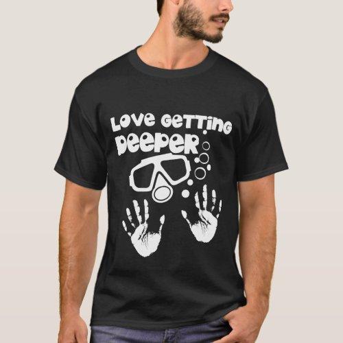 Love Getting Deeper Scuba Diving T_Shirt