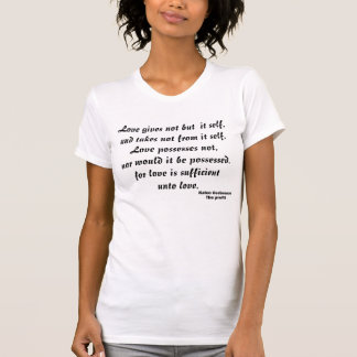 LOVE GIVES NOT BUT IT SELF tee