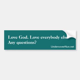 Love God. Love everybody else. Bumper Sticker