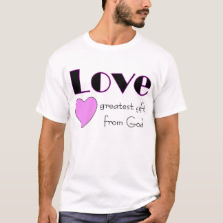 Love, greatest gift from God T-Shirt