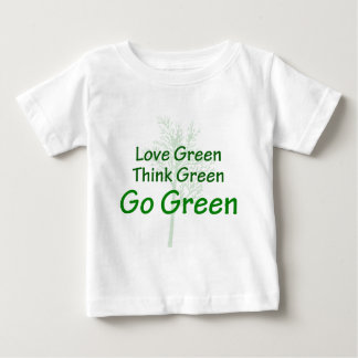 Love Green Think Green Go Green Baby T-Shirt