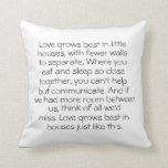 Love Grows Best in Little Houses Throw Pillows