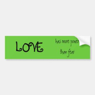 LOVE, has more power than fear Bumper Sticker