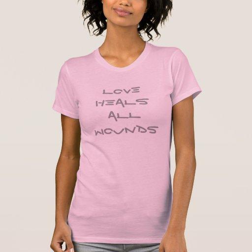 Love Heals All Wounds T-shirts