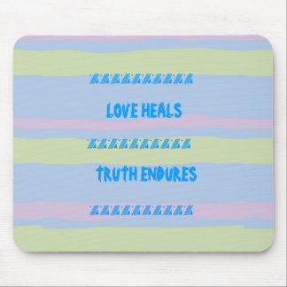 LOVE HEALS, TRUTH ENDURES MOUSE PADS
