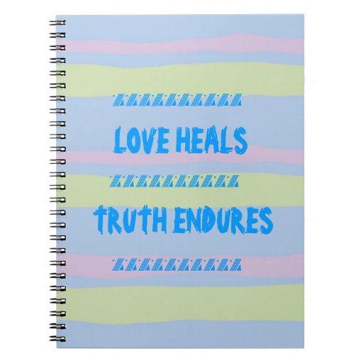 LOVE HEALS, TRUTH ENDURES SPIRAL NOTE BOOKS