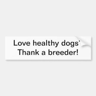 Love healthy dogs? car bumper sticker