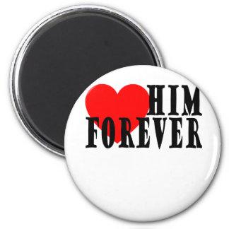LOVE HIM FOREVER VALENTINES FUNNY SHIRT . MAGNET