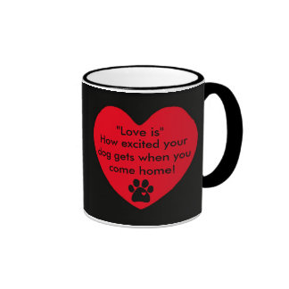 Love - How Excited Your Dog Gets When You Get Home Ringer Coffee Mug