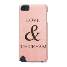 Love & Ice Cream Ipod Touch 5g Case at Zazzle