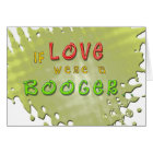 Love is a Booger Funny Greeting Card