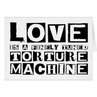 Love is a Finely Tuned Torture Machine Card