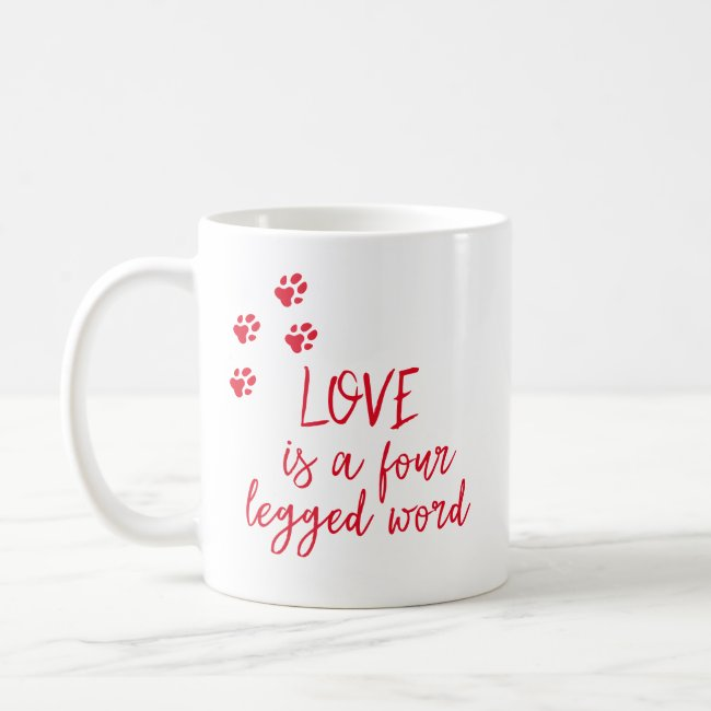 Love is a four legged word - Cute Dog Quote