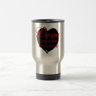 Love Is A Four Letter Word Travel Mug