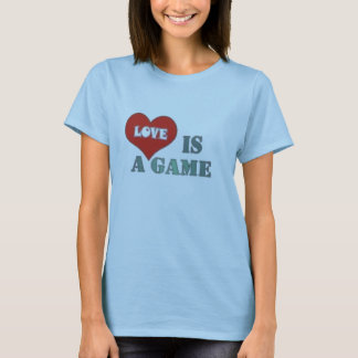 Love is a Game... T-Shirt