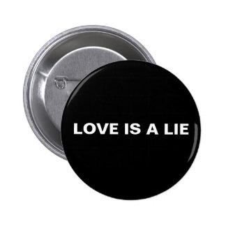 LOVE IS A LIE 2 INCH ROUND BUTTON