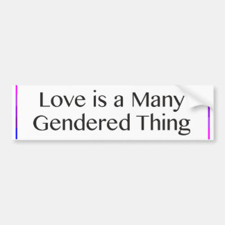Love is a Many Gendered Thing Bumper Sticker
