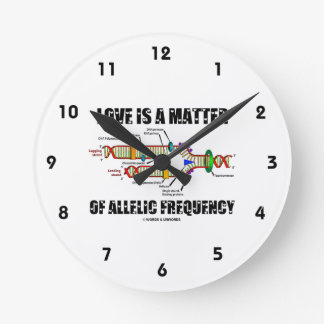 Love Is A Matter Of Allelic Frequency (DNA) Round Clock