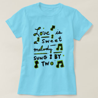 """Love is a Sweet Melody, Sung by Two"" Women's T-Shirt"