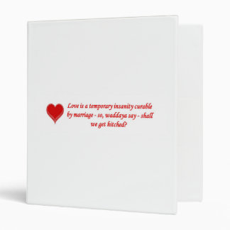 love-is-a-temporary-insanity-curable-by-01 3 ring binder