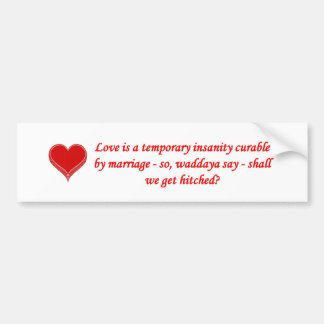 love-is-a-temporary-insanity-curable-by-01 pegatina de parachoque