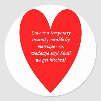 love-is-a-temporary-insanity-curable-by-01 classic round sticker