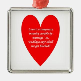love-is-a-temporary-insanity-curable-by-01 adorno cuadrado plateado