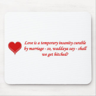 love-is-a-temporary-insanity-curable-by-01 alfombrilla de raton