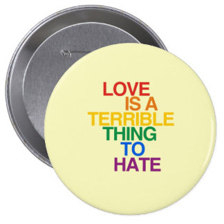 LOVE IS A TERRIBLE THING TO HATE BUTTON