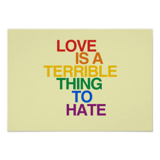 LOVE IS A TERRIBLE THING TO HATE - .png Posters