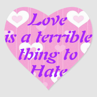 Love is a terrible thing to hate stickers