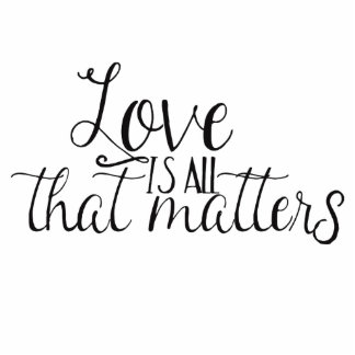 Love is all that Matters Statuette