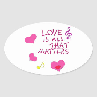 Love is all that matters oval sticker