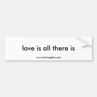 love is all there is car bumper sticker