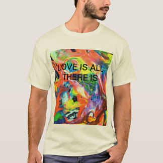 Love Is All There  Is T-Shirt