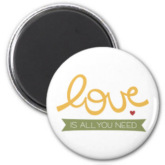love is all you need 2 inch round magnet