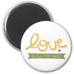 love is all you need fridge magnet