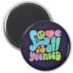 Love is All You Need II Fridge Magnet