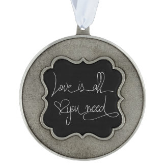 Love is all you need pewter ornament