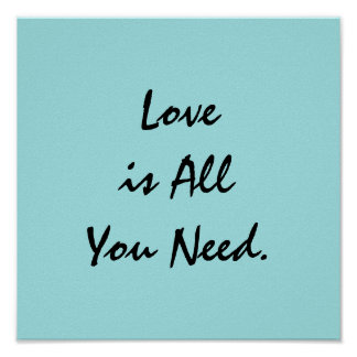 """""""Love is All you Need"""" Poster"""
