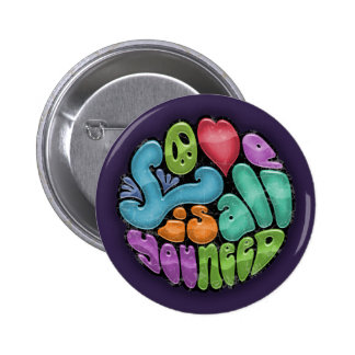 Love Is All You Need -rnd Pinback Button