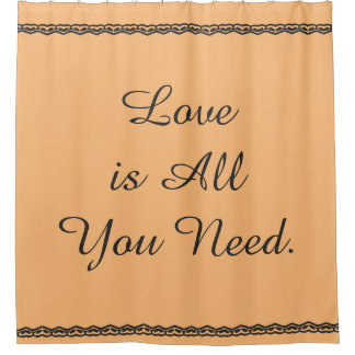 """""""Love is All you Need"""" Shower Curtain"""