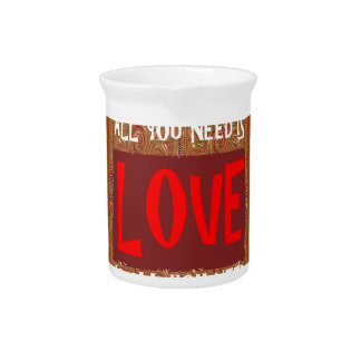 Love is ALL you need - wisdom words quote saying Beverage Pitcher