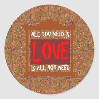 Love is ALL you need - wisdom words quote saying Classic Round Sticker