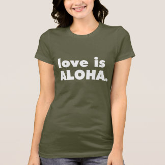 LOVE IS ALOHA T-Shirt