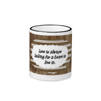 Love is always looking for a heart to live in. ringer mug