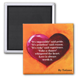 Love is always worth it - magnet