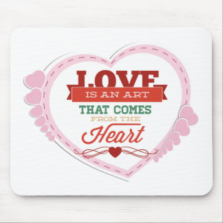 Love Is An Art That Comes From The Heart Mousepad